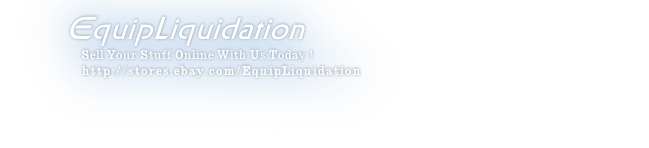 EquipLiquidation      Sell Your Stuff Online With Us Today !       http://stores.ebay.com/EquipLiquidation